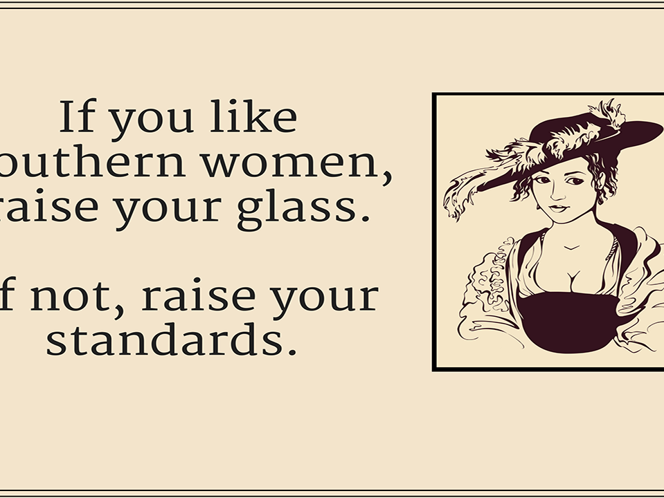 If you're not daiting a Southern girl, raise your standards