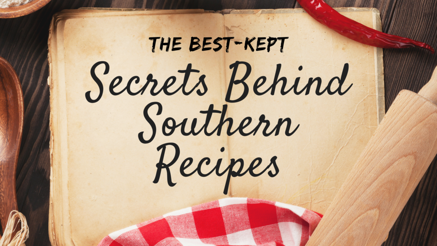 The Best-Kept Secrets Behind Southern Recipes