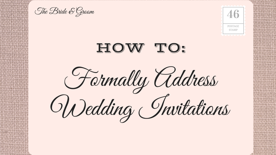 Proper Wording For Wedding Invitations: How To Address Wedding Invitations